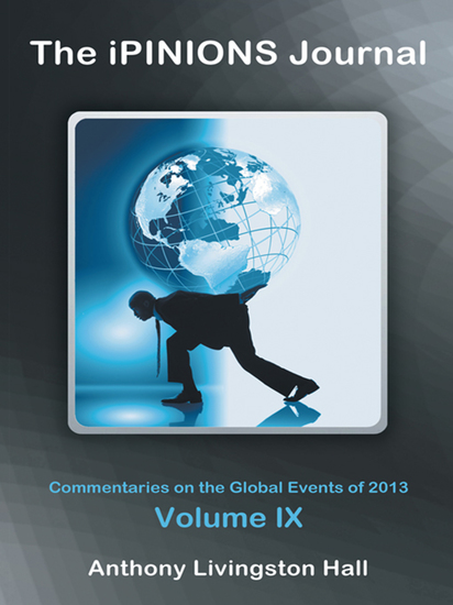 The Ipinions Journal - Commentaries on the Global Events of 2013—Volume Ix - cover