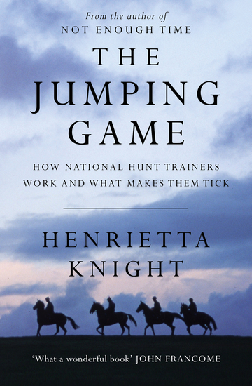 The Jumping Game - How National Hunt Trainers Work and What Makes Them Tick - cover