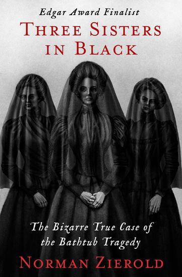 Three Sisters in Black - The Bizarre True Case of the Bathtub Tragedy - cover