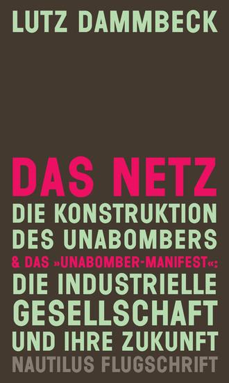 """DAS NETZ - Die Konstruktion des Unabombers & Das """"Unabomber-Manifest"""": Die Industrielle Gesellschaft und ihre Zukunft - Nautlius Flugschrift - cover"""