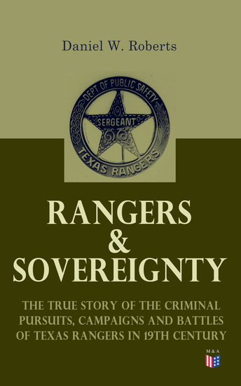 Rangers & Sovereignty - The True Story of the Criminal Pursuits Campaigns and Battles of Texas Rangers in 19th Century - Autobiographical Account: The Deer Creek Fight Rio Grande Campaign The Mason County War The Killing of Sam Bass Horrel War Fort Davis Scout The Staked Plains Fight - cover