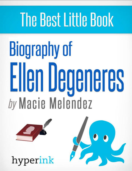 Ellen Degeneres: A Biography - The life and times of Ellen Degeneres in one convenient little book - cover