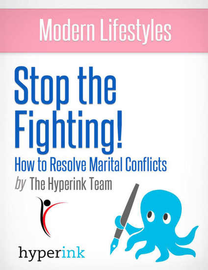 Stop the Fighting! Improve Your Marriage by Getting Past Conflict (Sex Relationships) - cover