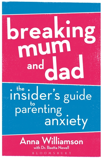 Breaking Mum and Dad - The Insider's Guide to Parenting Anxiety - cover