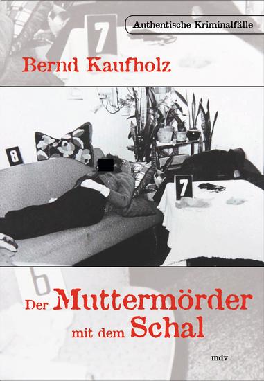 Der Muttermörder mit dem Schal - Authentische Kriminalfälle - cover