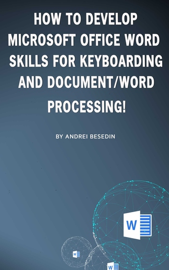 How to Develop Microsoft Office Word Skills For Keyboarding And Document Word Processing! - cover