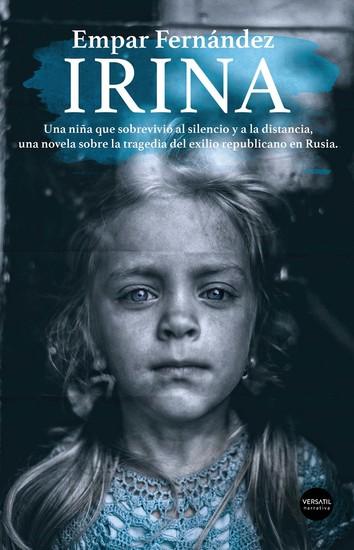 Irina - Una niña que sobrevivió al silencio y a la distancia una novela sobre la tragedia del exilio republicano en Rusia - cover