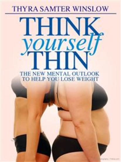Think Yourself Thin – The New Mental Outlook to Help You Lose Weight - cover