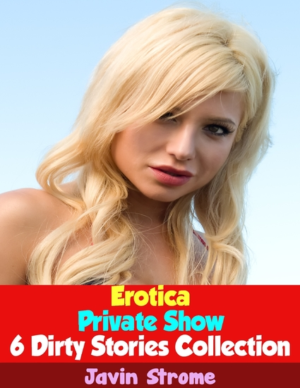 Erotica: Private Show: 6 Dirty Stories Collection - cover