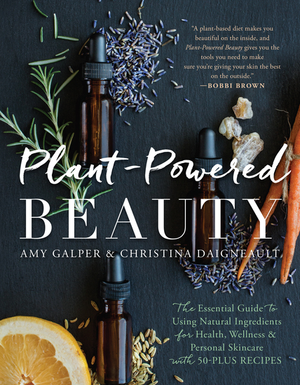Plant-Powered Beauty - The Essential Guide to Using Natural Ingredients for Health Wellness and Personal Skincare (with 50-plus Recipes) - cover