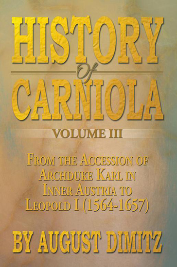 History of Carniola Volume Iii - From Ancient Times to the Year 1813 with Special Consideration of Cultural Development - cover