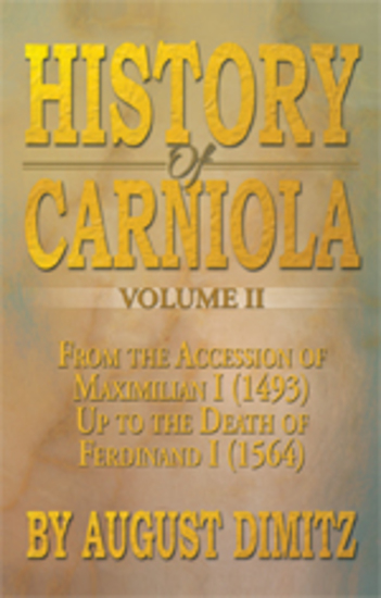 History of Carniola Volume Ii - From Ancient Times to the Year 1813 with Special Consideration of Cultural Development - cover