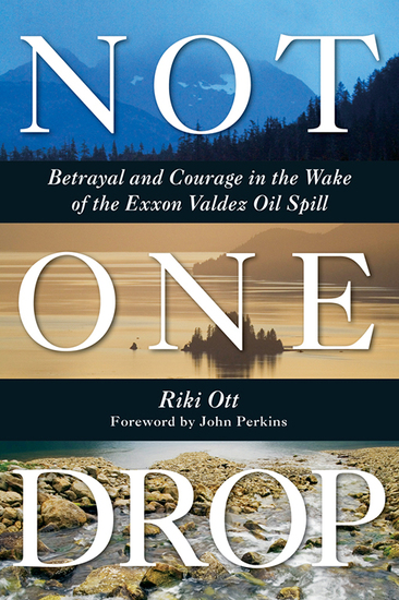 Not One Drop - Betrayal and Courage in the Wake of the Exxon Valdez Oil Spill - cover