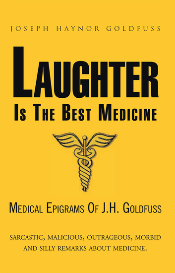Laughter Is the Best Medicine - Medical Epigrams of JH Goldfuss - cover