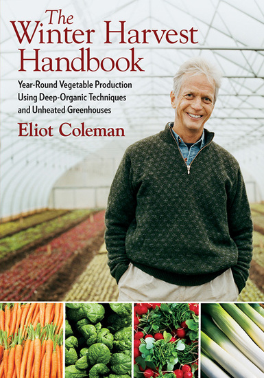 The Winter Harvest Handbook - Year Round Vegetable Production Using Deep-Organic Techniques and Unheated Greenhouses - cover