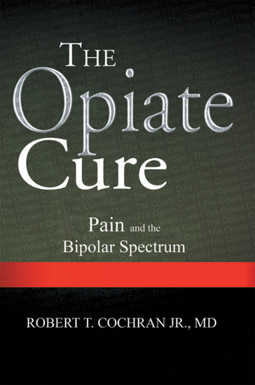 The Opiate Cure - Pain and the Bipolar Spectrum - cover