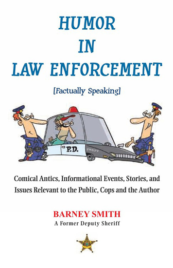 Humor in Law Enforcement [Factually Speaking] - Comical Antics Informational Events Stories and Issues Relevant to the Public Cops and the Author - cover