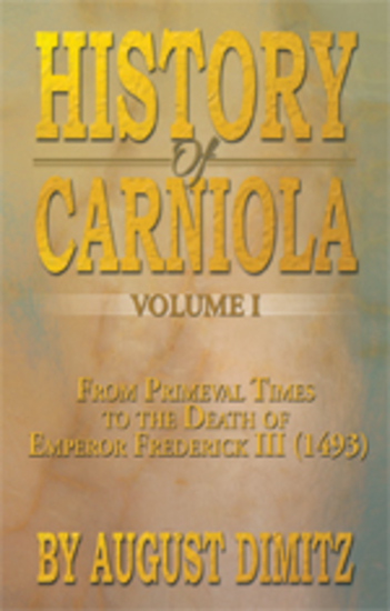 History of Carniola Volume I - From Ancient Times to the Year 1813 with Special Consideration of Cultural Development - cover