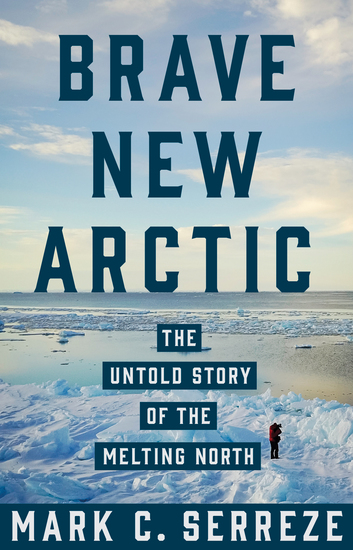Brave New Arctic - The Untold Story of the Melting North - cover