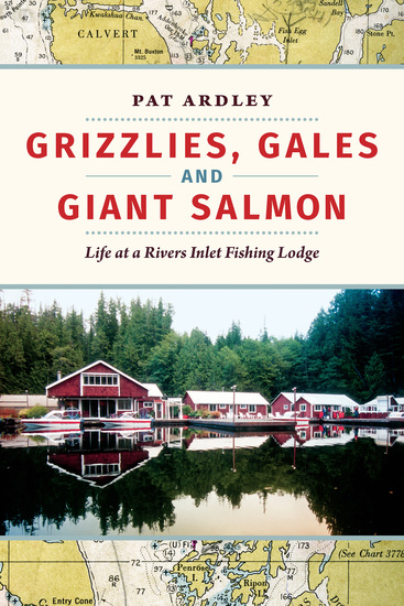 Grizzlies Gales and Giant Salmon - Life at a Rivers Inlet Fishing Lodge - cover