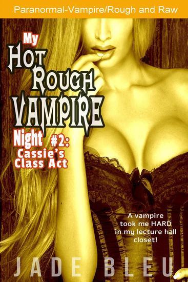 My Hot Rough Vampire Night 2: Cassie's Class Act - My Hot Rough Vampire Night #2 - cover