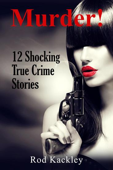 Murder! 12 Shocking True Crime Stories - Shocking True Crime Stories - cover