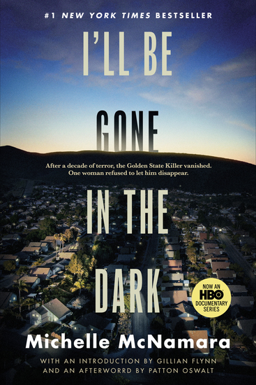 I'll Be Gone in the Dark - One Woman's Obsessive Search for the Golden State Killer - cover