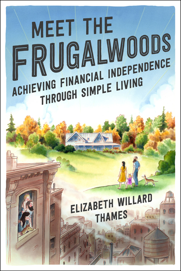 Meet the Frugalwoods - Achieving Financial Independence Through Simple Living - cover
