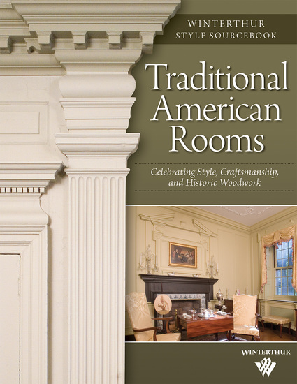Traditional American Rooms (Winterthur Style Sourcebook) - Celebrating Style Craftsmanship and Historic Woodwork - cover