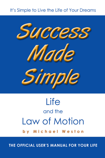 Success Made Simple: Life and the Law of Motion - The Official User'S Manual for Your Life - cover