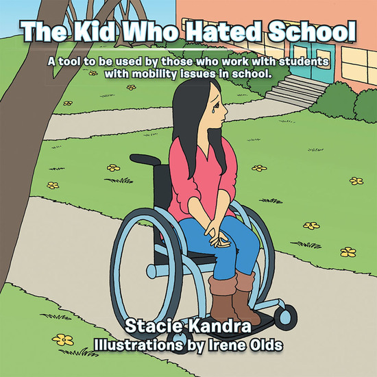 The Kid Who Hated School - A Tool to Be Used by Those Who Work with Students with Mobility Issues in School - cover