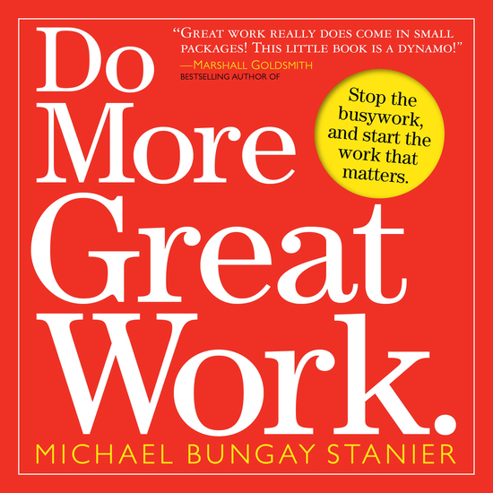 Do More Great Work - Stop the Busywork Start the Work That Matters - cover