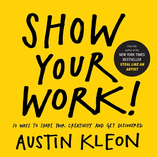 Show Your Work! - 10 Ways to Share Your Creativity and Get Discovered - cover