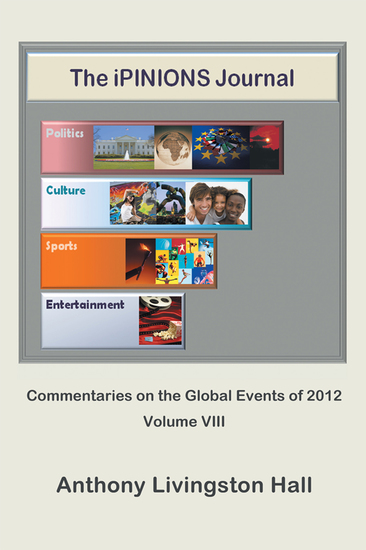 The Ipinions Journal - Commentaries on the Global Events of 2012—Volume Viii - cover