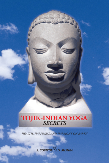 Tojik-Indian Yoga Secrets - Health Happiness and Harmony on Earth - cover