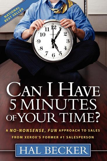 Can I Have 5 Minutes of Your Time? - A No-Nonsense Fun Approach to Sales from Xerox's Former #1 Salesperson - cover