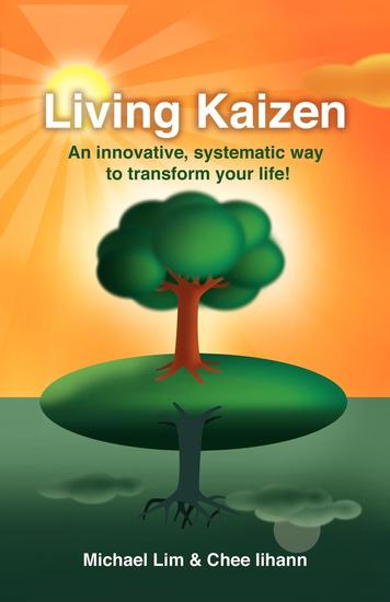 Living Kaizen - An Innovative Systematic Way to Transform Your Life! - cover