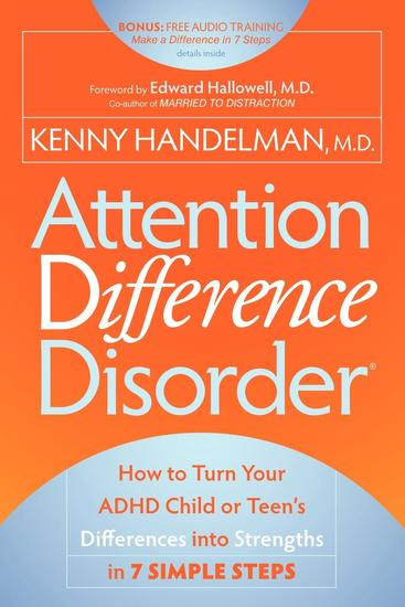 Attention Difference Disorder - How to Turn Your ADHD Child or Teen's Differences into Strengths in 7 Simple Steps - cover