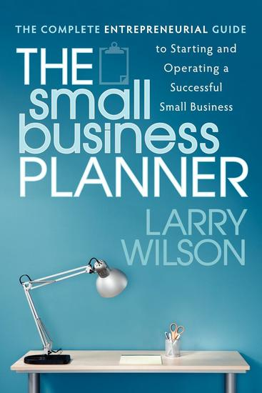 The Small Business Planner - The Complete Entrepreneurial Guide to Starting and Operating a Successful Small Business - cover