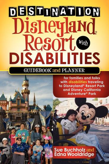 Destination Disneyland Resort with Disabilities - A Guidebook and Planner for Families and Folks with Disabilities traveling to Disneyland Resort Park and Disney California Adventure Park - cover