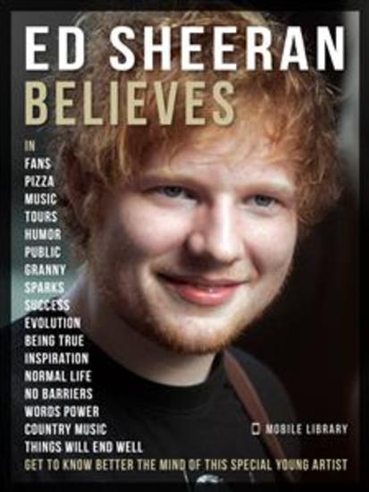 Ed Sheeran Believes - Ed Sheeran Quotes - Discover the ideas that inspire Ed Sheeran live and Ed Sheeran music - cover