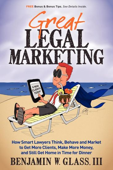 Great Legal Marketing - How Smart Lawyers Think Behave and Market to Get More Clients Make More Money and Still Get Home in Time for Dinner - cover