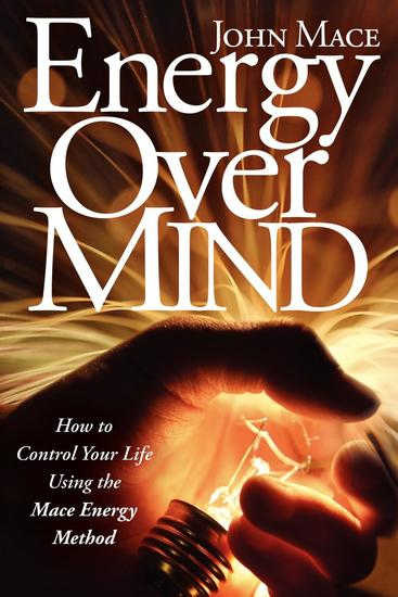 Energy Over Mind - How to Control Your Life Using the Mace Energy Method - cover