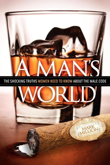 A Man's World - The Shocking Truths That Women Need to Know About the Male Code - cover