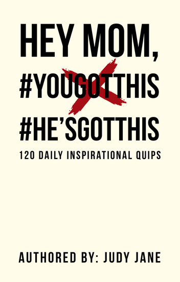 Hey Mom #Yougotthis #He'Sgotthis - 120 Daily Inspirational Quips - cover
