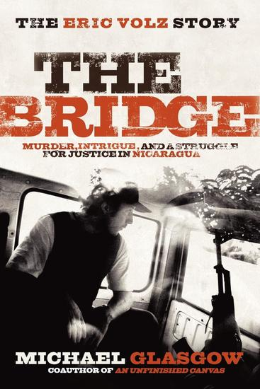 The Bridge: The Eric Volz Story - Murder Intrigue and a Struggle for Justice in Nicaragua - cover