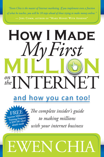 How I Made My First Million on the Internet and How You Can Too! - The Complete Insider's Guide to Making Millions with Your Internet Business - cover