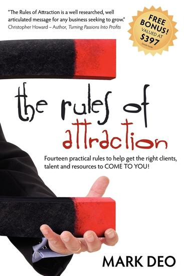 The Rules of Attraction - Fourteen Practical Rules to Help Get the Right Clients Talent and Resources to Come to You! - cover