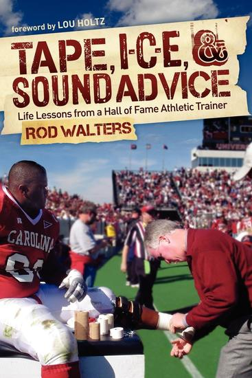 Tape I-C-E and Sound Advice - Life Lessons from a Hall of Fame Athletic Trainer - cover