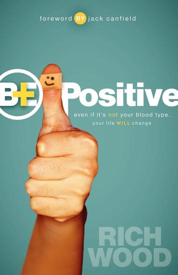 Be Positive - Even If It's Not Your Blood Type Your Life Will Change - cover
